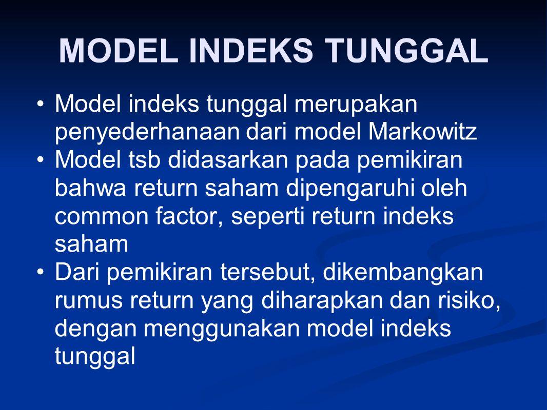 MODEL INDEKS TUNGGAL Model indeks tunggal merupakan penyederhanaan dari model Markowitz Model tsb didasarkan pada pemikiran bahwa return saham dipenga