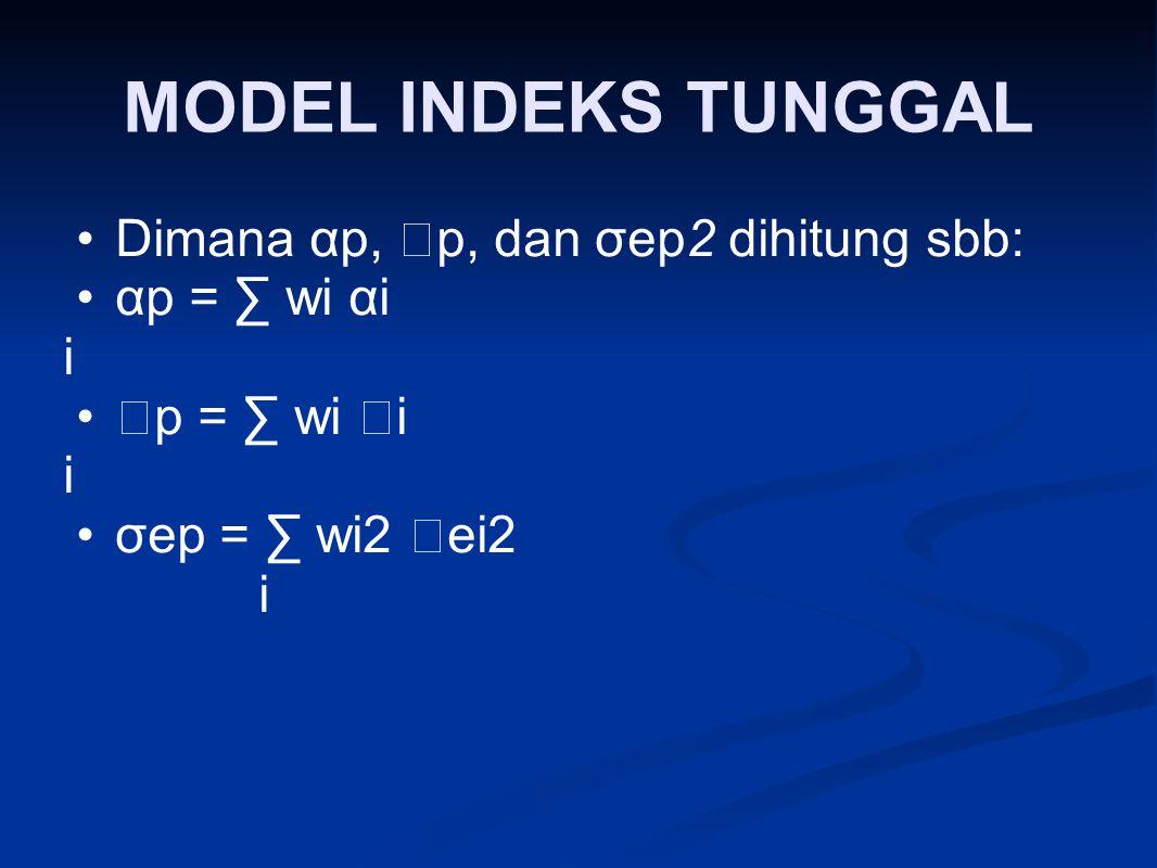 MODEL INDEKS TUNGGAL Dimana αp,  p, dan σep2 dihitung sbb: αp = ∑ wi αi i  p = ∑ wi  i i σep = ∑ wi2  ei2 i