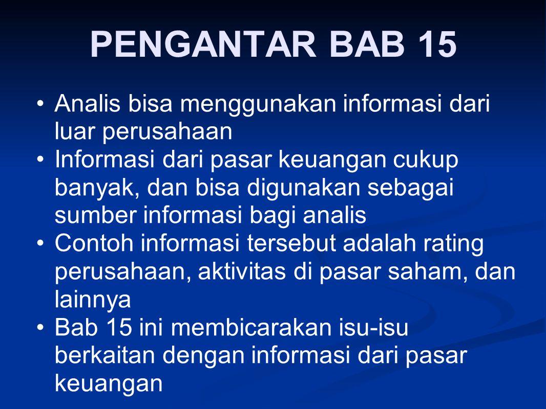 PENGANTAR BAB 15 Analis bisa menggunakan informasi dari luar perusahaan Informasi dari pasar keuangan cukup banyak, dan bisa digunakan sebagai sumber
