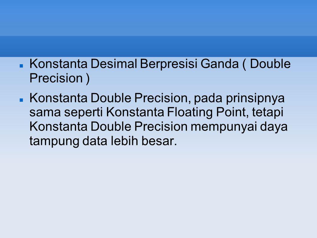 Konstanta Desimal Berpresisi Ganda ( Double Precision ) Konstanta Double Precision, pada prinsipnya sama seperti Konstanta Floating Point, tetapi Kons