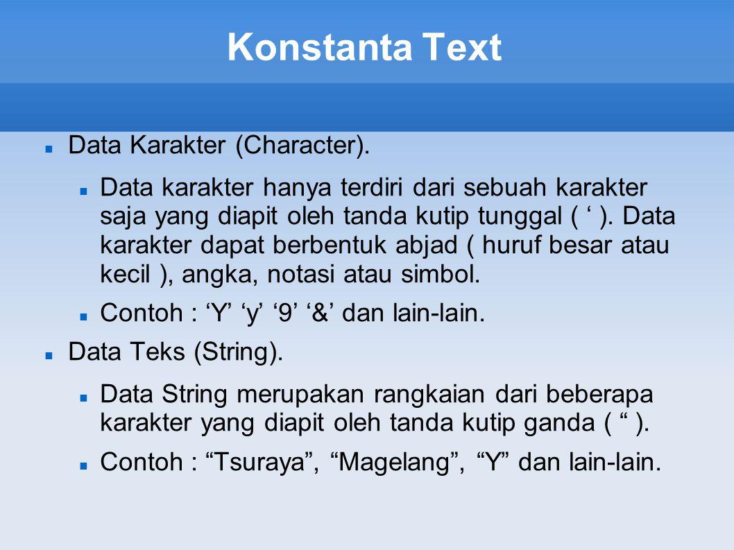 Konstanta Text Data Karakter (Character). Data karakter hanya terdiri dari sebuah karakter saja yang diapit oleh tanda kutip tunggal ( ' ). Data karak