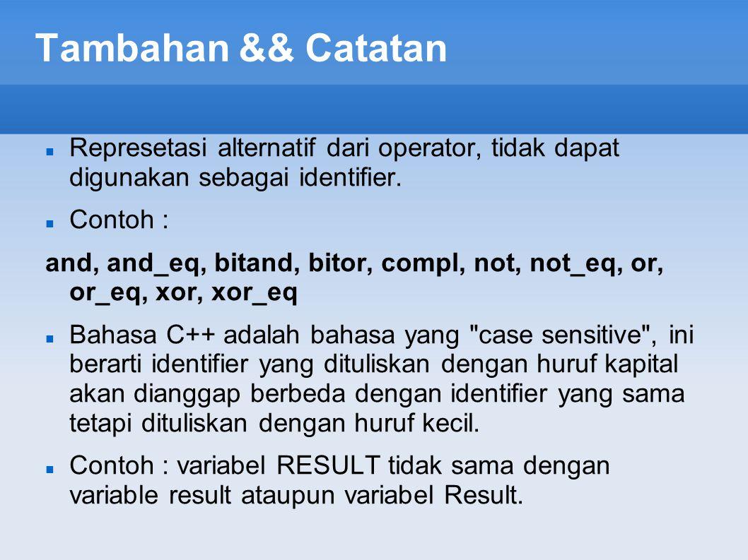 Tambahan && Catatan Represetasi alternatif dari operator, tidak dapat digunakan sebagai identifier. Contoh : and, and_eq, bitand, bitor, compl, not, n
