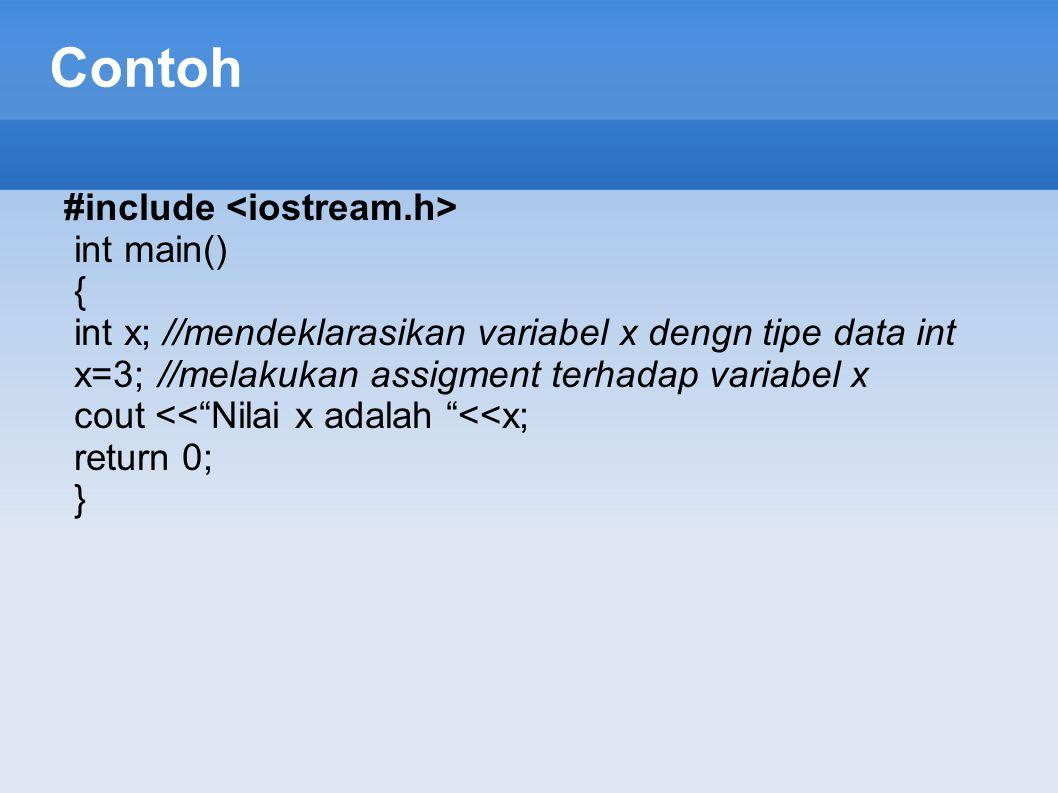 "Contoh #include int main() { int x; //mendeklarasikan variabel x dengn tipe data int x=3;//melakukan assigment terhadap variabel x cout <<""Nilai x ada"