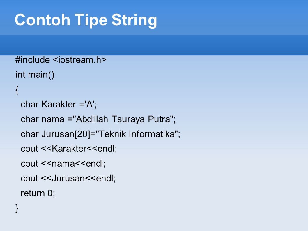 Contoh Tipe String #include int main() { char Karakter ='A'; char nama =