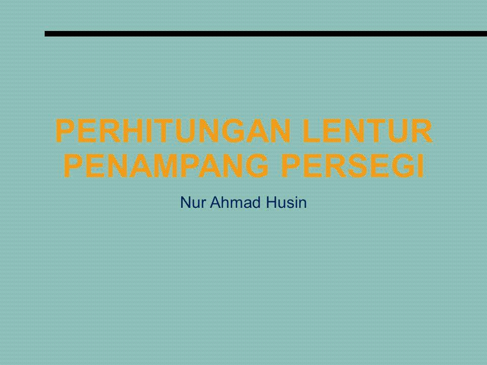 PERHITUNGAN LENTUR PENAMPANG PERSEGI Nur Ahmad Husin