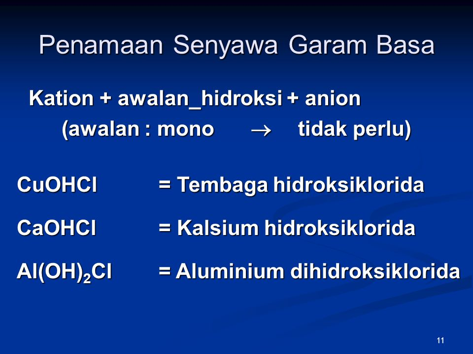 11 Penamaan Senyawa Garam Basa Kation + awalan_hidroksi + anion (awalan : mono  tidak perlu) CuOHCl= Tembaga hidroksiklorida CaOHCl= Kalsium hidroksi