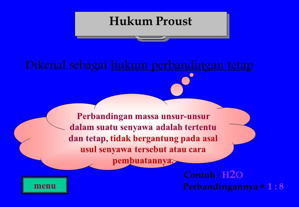 Dikenal sebagai hukum perbandingan tetap Hukum Proust Perbandingan massa unsur-unsur dalam suatu senyawa adalah tertentu dan tetap, tidak bergantung p
