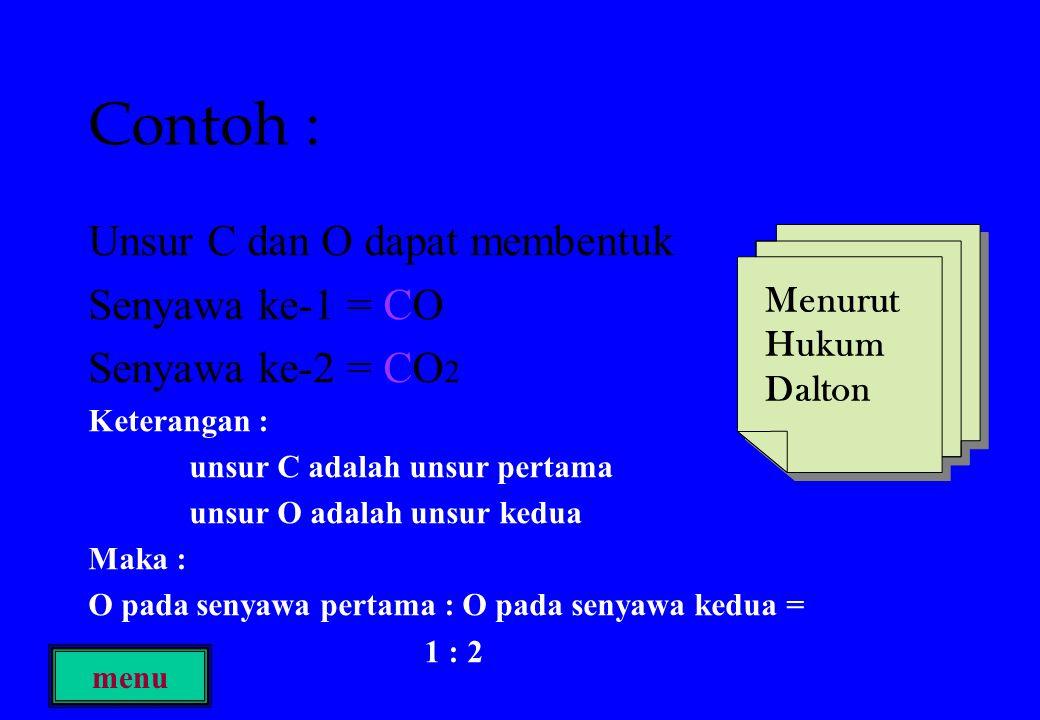 Contoh : Unsur C dan O dapat membentuk Senyawa ke-1 = CO Senyawa ke-2 = CO 2 Keterangan : unsur C adalah unsur pertama unsur O adalah unsur kedua Maka