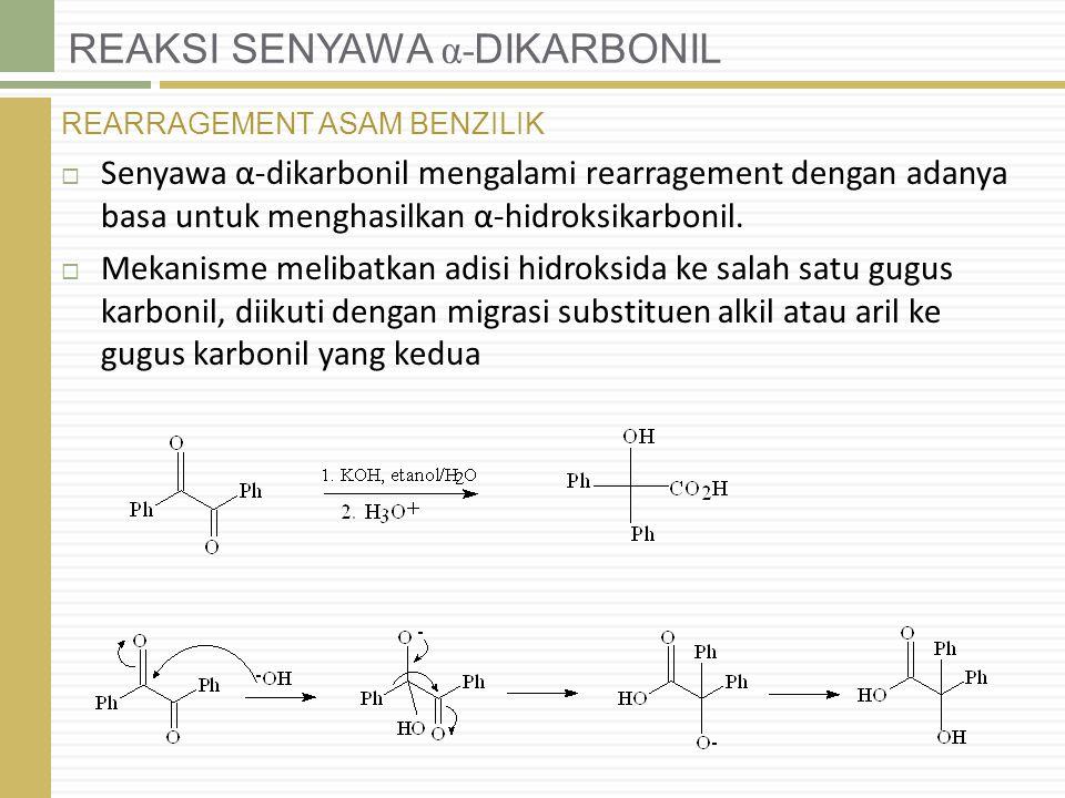 REAKSI SENYAWA α- DIKARBONIL REARRAGEMENT ASAM BENZILIK  Senyawa α-dikarbonil mengalami rearragement dengan adanya basa untuk menghasilkan α-hidroksi