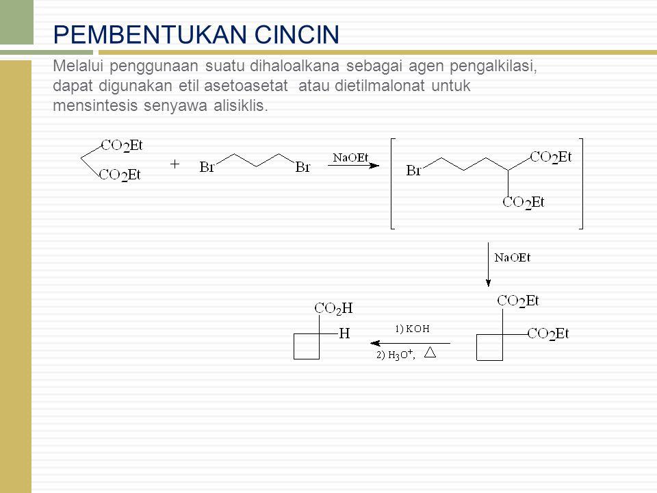 PEMBENTUKAN CINCIN Melalui penggunaan suatu dihaloalkana sebagai agen pengalkilasi, dapat digunakan etil asetoasetat atau dietilmalonat untuk mensinte
