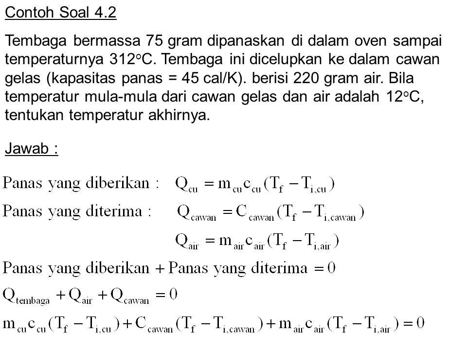 Contoh Soal 4.2 Tembaga bermassa 75 gram dipanaskan di dalam oven sampai temperaturnya 312 o C. Tembaga ini dicelupkan ke dalam cawan gelas (kapasitas