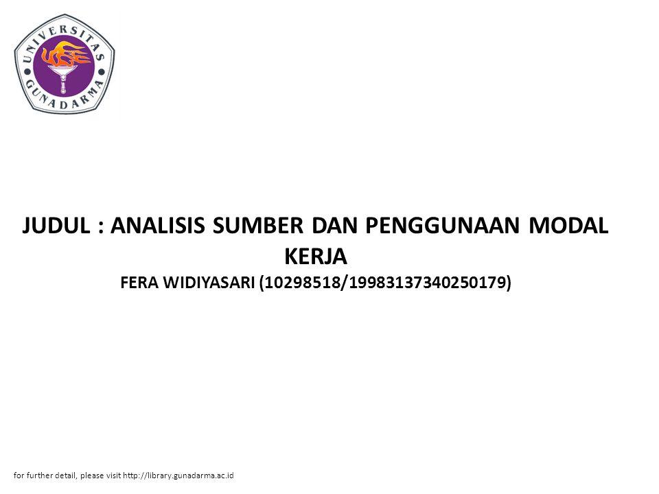 Abstrak ABSTRAKSI FERA WIDIYASARI (10298518/19983137340250179) JUDUL : ANALISIS SUMBER DAN PENGGUNAAN MODAL KERJA SERTA PENGARUHNYA TERHADAP LIKUIDITAS PERUSAHAAN (STUDI KASUS PT.