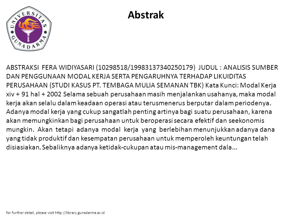 Abstrak ABSTRAKSI FERA WIDIYASARI (10298518/19983137340250179) JUDUL : ANALISIS SUMBER DAN PENGGUNAAN MODAL KERJA SERTA PENGARUHNYA TERHADAP LIKUIDITA