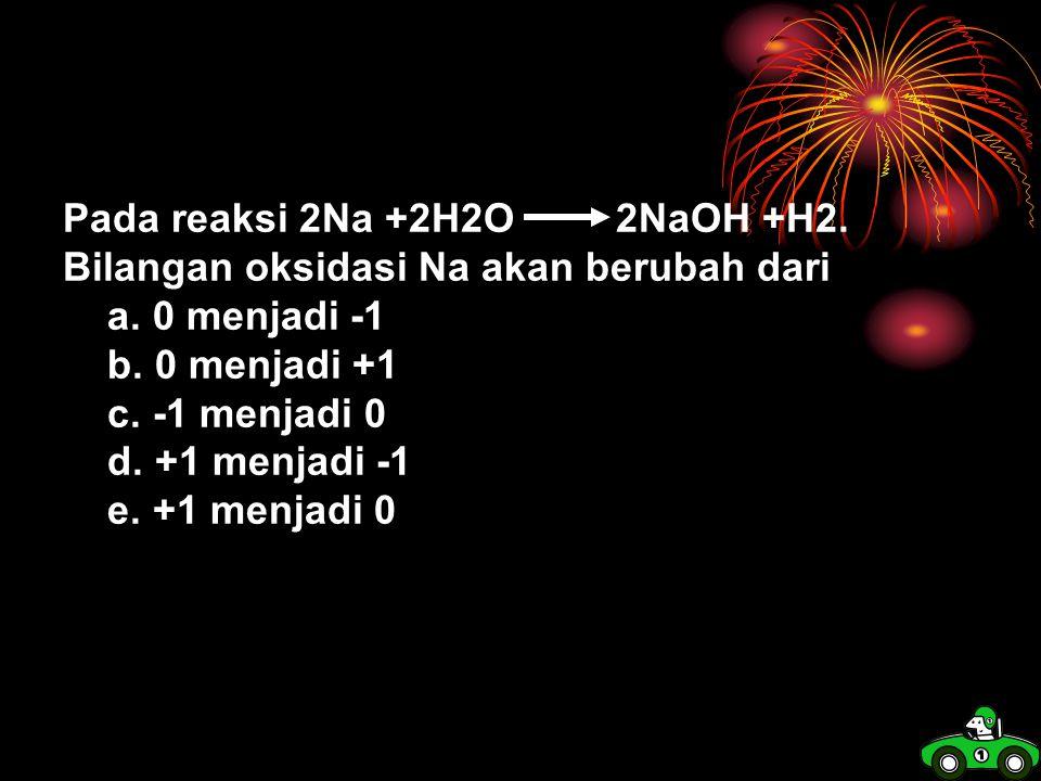 Contoh reaksi oksidasi adalah … a.Cu2+ + 2e Cu b.Cl + 2e 2Cl- c.2KClO3 + 2KCl +3O2 d.Fe2+ Fe3+ +e e.CuO + H 2 Cu + H2O