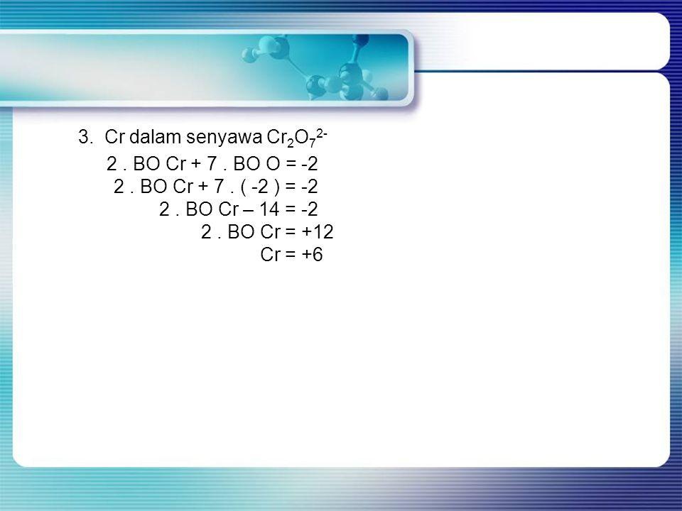 3. Cr dalam senyawa Cr 2 O 7 2- 2. BO Cr + 7. BO O = -2 2.