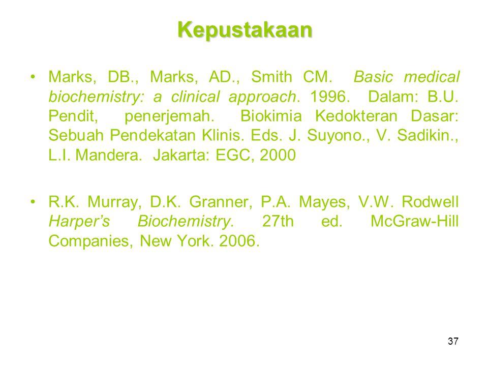 37 Kepustakaan Marks, DB., Marks, AD., Smith CM.Basic medical biochemistry: a clinical approach.