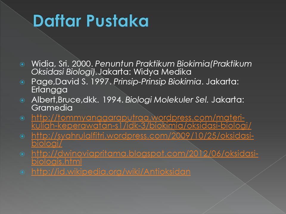  Widia, Sri. 2000. Penuntun Praktikum Biokimia(Praktikum Oksidasi Biologi).Jakarta: Widya Medika  Page,David S. 1997. Prinsip-Prinsip Biokimia. Jaka