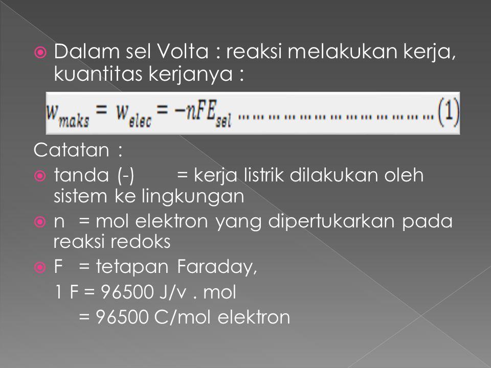  Dalam sel Volta : reaksi melakukan kerja, kuantitas kerjanya : Catatan :  tanda (-)= kerja listrik dilakukan oleh sistem ke lingkungan  n = mol el