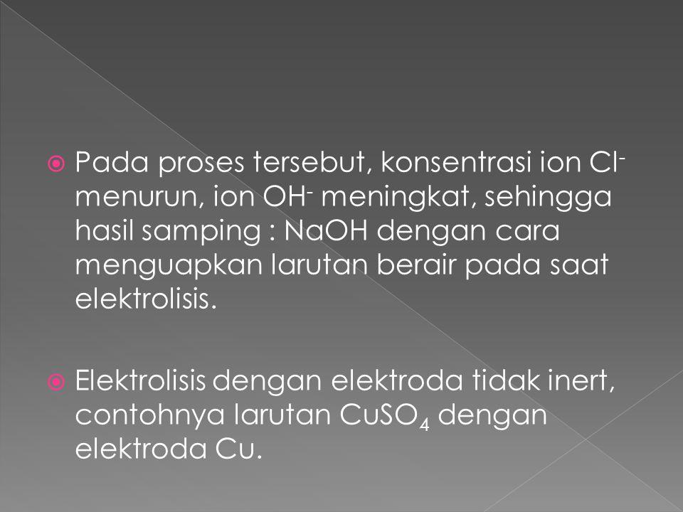  Pada proses tersebut, konsentrasi ion Cl - menurun, ion OH ‑ meningkat, sehingga hasil samping : NaOH dengan cara menguapkan larutan berair pada sa