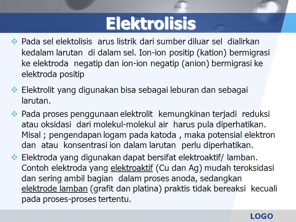 LOGO Elektrolisis  Pada sel elektolisis arus listrik dari sumber diluar sel dialirkan kedalam larutan di dalam sel.