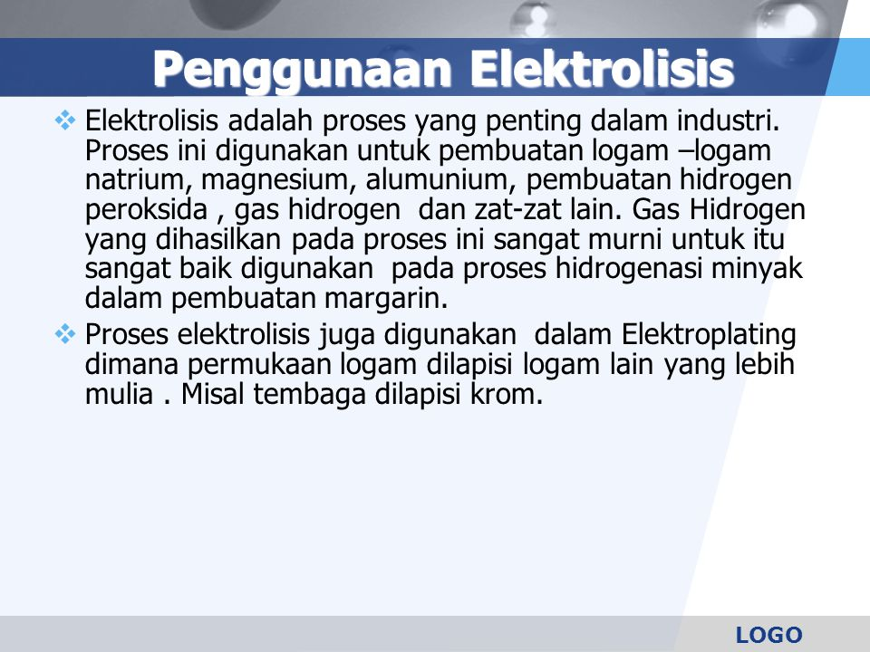 LOGO Penggunaan Elektrolisis  Elektrolisis adalah proses yang penting dalam industri.