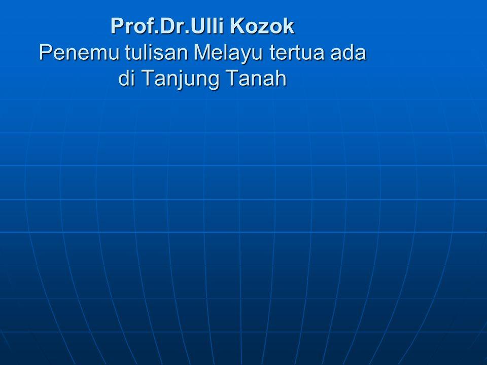 Prof.Dr.Ulli Kozok Penemu tulisan Melayu tertua ada di Tanjung Tanah