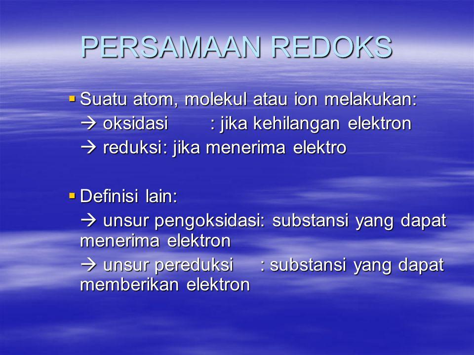 PERSAMAAN REDOKS  Suatu atom, molekul atau ion melakukan:  oksidasi: jika kehilangan elektron  reduksi: jika menerima elektro  Definisi lain:  un