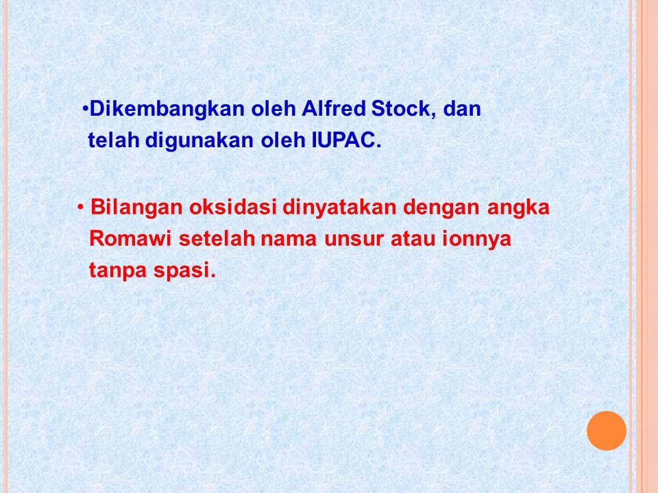 Dikembangkan oleh Alfred Stock, dan telah digunakan oleh IUPAC. Bilangan oksidasi dinyatakan dengan angka Romawi setelah nama unsur atau ionnya tanpa