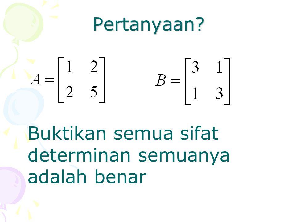 Pertanyaan? Buktikan semua sifat determinan semuanya adalah benar