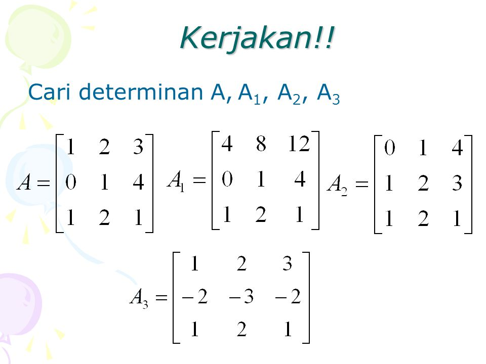 Kerjakan!! Cari determinan A, A 1, A 2, A 3