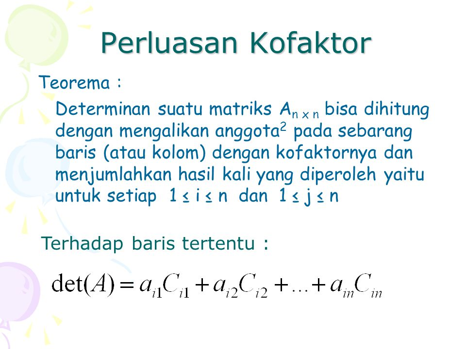 Perluasan Kofaktor Teorema : Determinan suatu matriks A n x n bisa dihitung dengan mengalikan anggota 2 pada sebarang baris (atau kolom) dengan kofakt