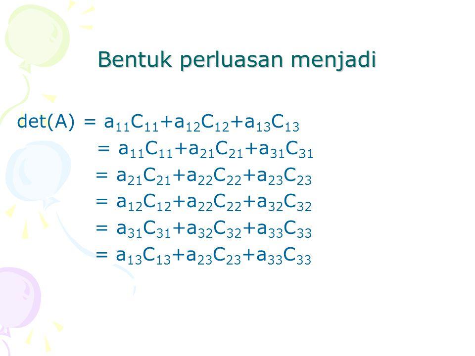 det(A) = a 11 C 11 +a 12 C 12 +a 13 C 13 = a 11 C 11 +a 21 C 21 +a 31 C 31 = a 21 C 21 +a 22 C 22 +a 23 C 23 = a 12 C 12 +a 22 C 22 +a 32 C 32 = a 31