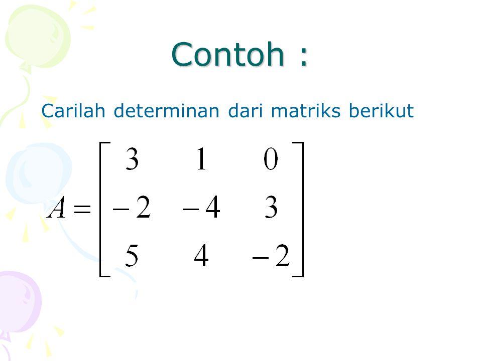 Contoh : Carilah determinan dari matriks berikut