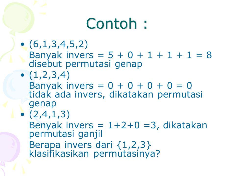 Contoh : (6,1,3,4,5,2) Banyak invers = 5 + 0 + 1 + 1 + 1 = 8 disebut permutasi genap (1,2,3,4) Banyak invers = 0 + 0 + 0 + 0 = 0 tidak ada invers, dik