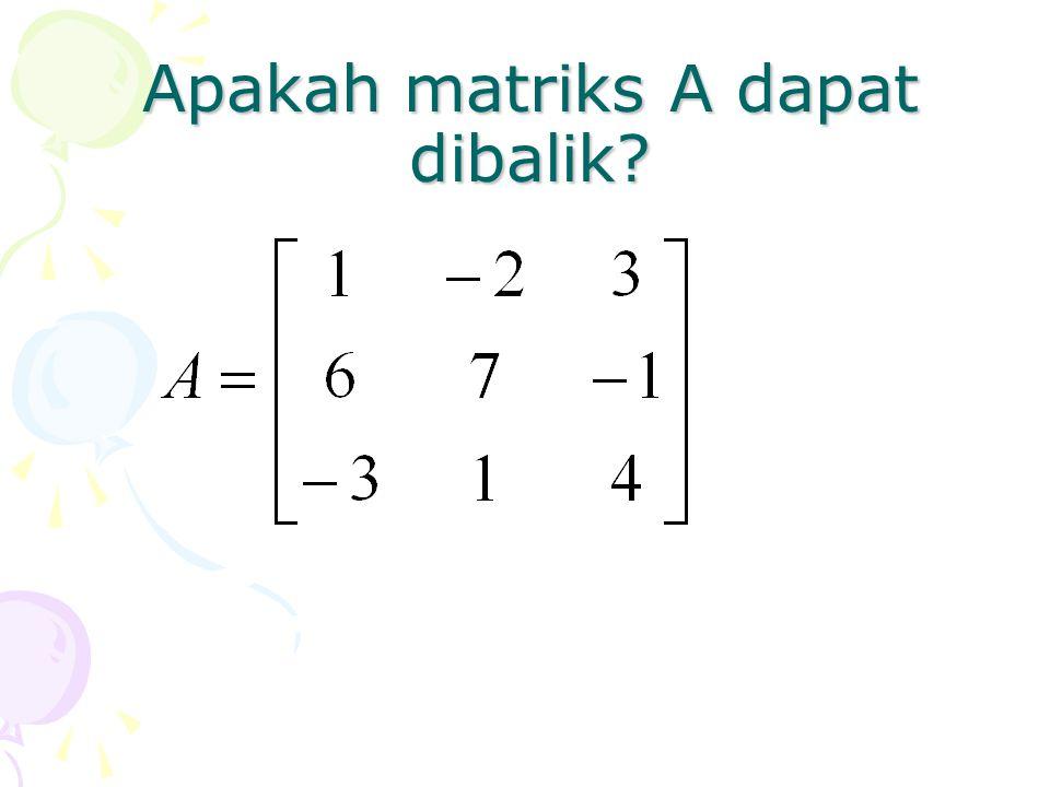 Apakah matriks A dapat dibalik?