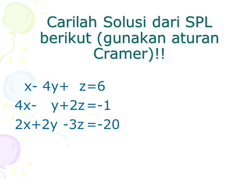 Carilah Solusi dari SPL berikut (gunakan aturan Cramer)!! x- 4y+ z=6 4x- y+2z=-1 2x+2y -3z=-20