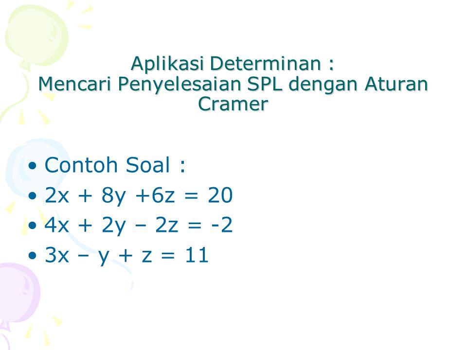 Aplikasi Determinan : Mencari Penyelesaian SPL dengan Aturan Cramer Contoh Soal : 2x + 8y +6z = 20 4x + 2y – 2z = -2 3x – y + z = 11