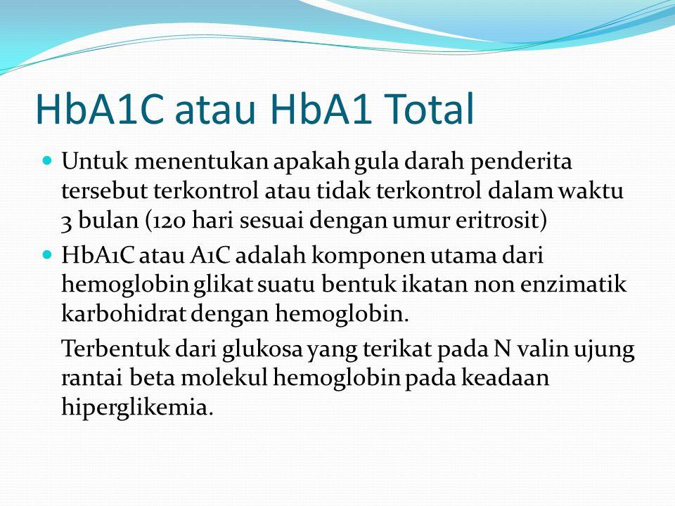 HbA1C atau HbA1 Total Untuk menentukan apakah gula darah penderita tersebut terkontrol atau tidak terkontrol dalam waktu 3 bulan (120 hari sesuai deng