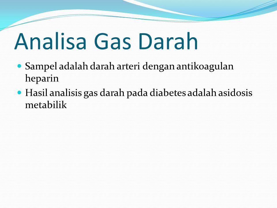 Analisa Gas Darah Sampel adalah darah arteri dengan antikoagulan heparin Hasil analisis gas darah pada diabetes adalah asidosis metabilik
