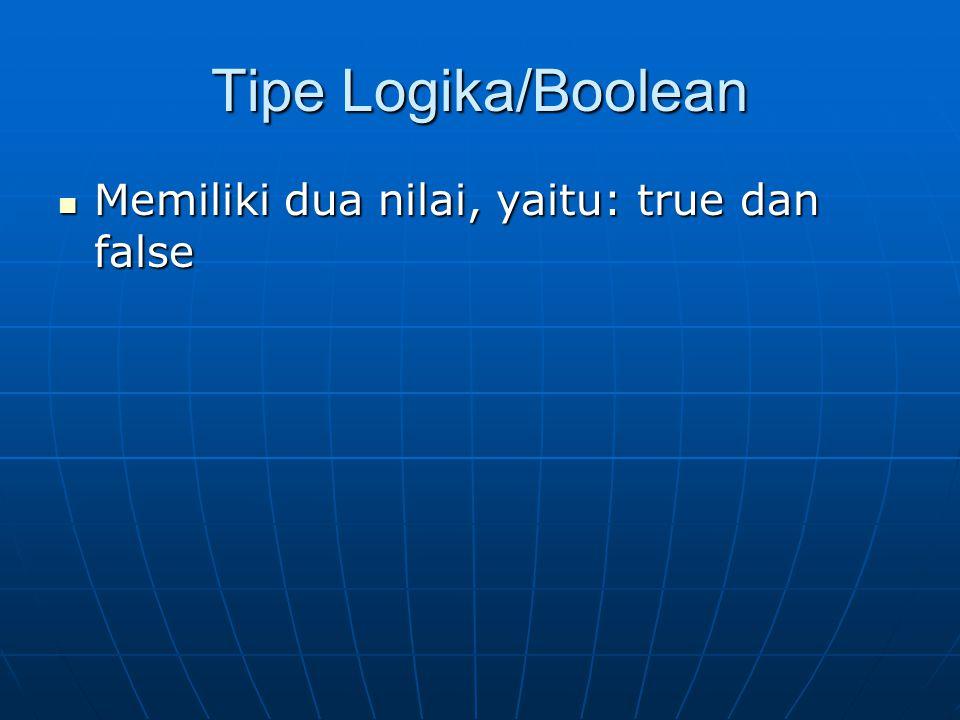Tipe Logika/Boolean Memiliki dua nilai, yaitu: true dan false Memiliki dua nilai, yaitu: true dan false