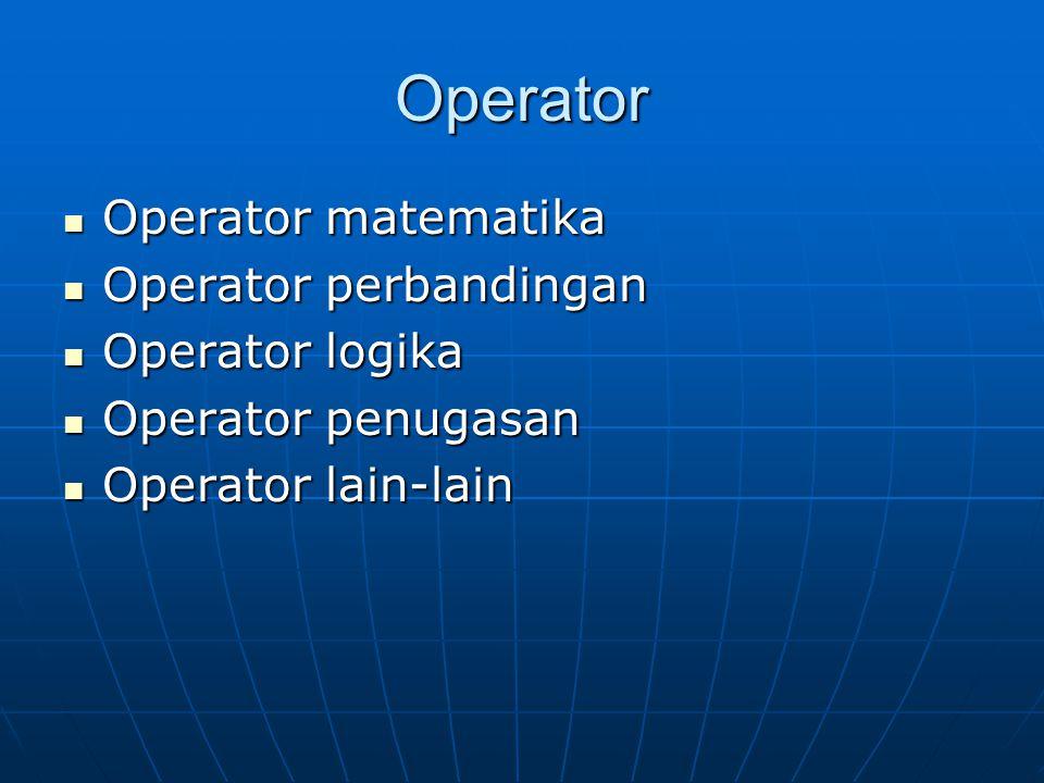 Operator Operator matematika Operator matematika Operator perbandingan Operator perbandingan Operator logika Operator logika Operator penugasan Operat