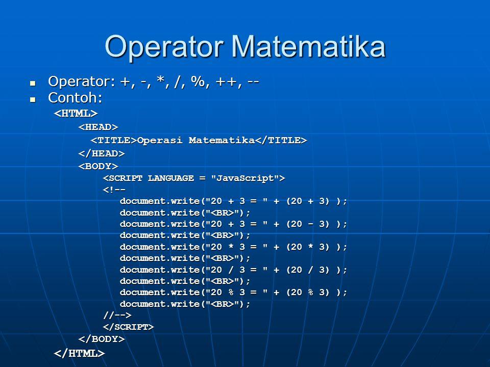 Operator Matematika Operator: +, -, *, /, %, ++, -- Operator: +, -, *, /, %, ++, -- Contoh: Contoh:<HTML><HEAD> Operasi Matematika Operasi Matematika