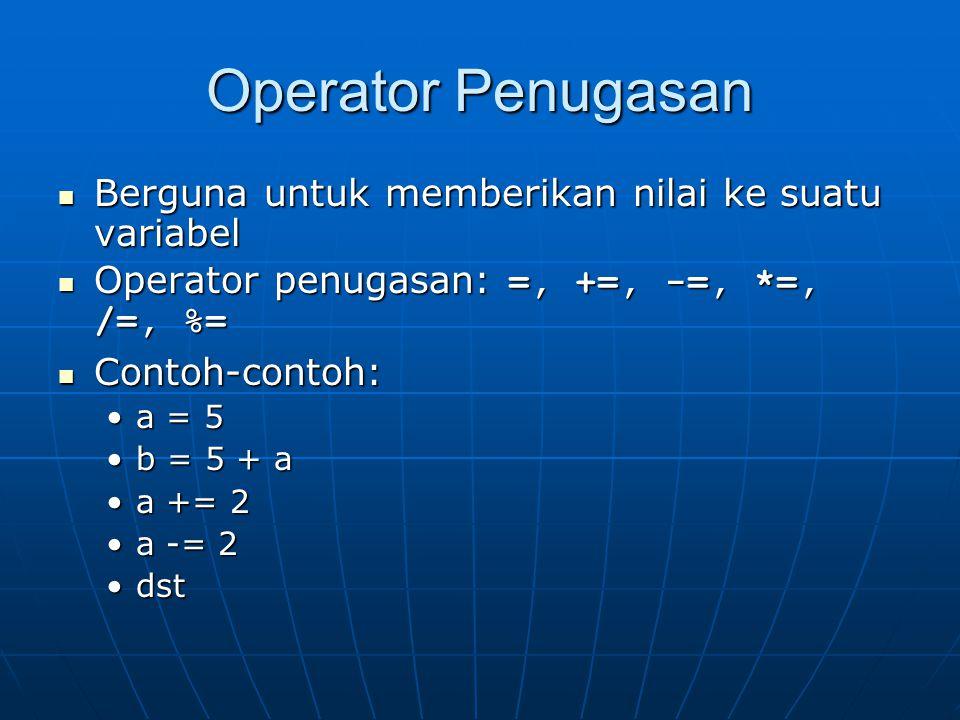 Operator Penugasan Berguna untuk memberikan nilai ke suatu variabel Berguna untuk memberikan nilai ke suatu variabel Operator penugasan: =, +=, -=, *=