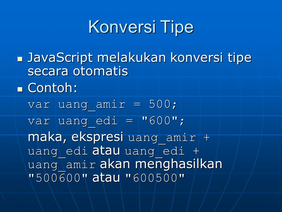 Konversi Tipe JavaScript melakukan konversi tipe secara otomatis JavaScript melakukan konversi tipe secara otomatis Contoh: Contoh: var uang_amir = 50