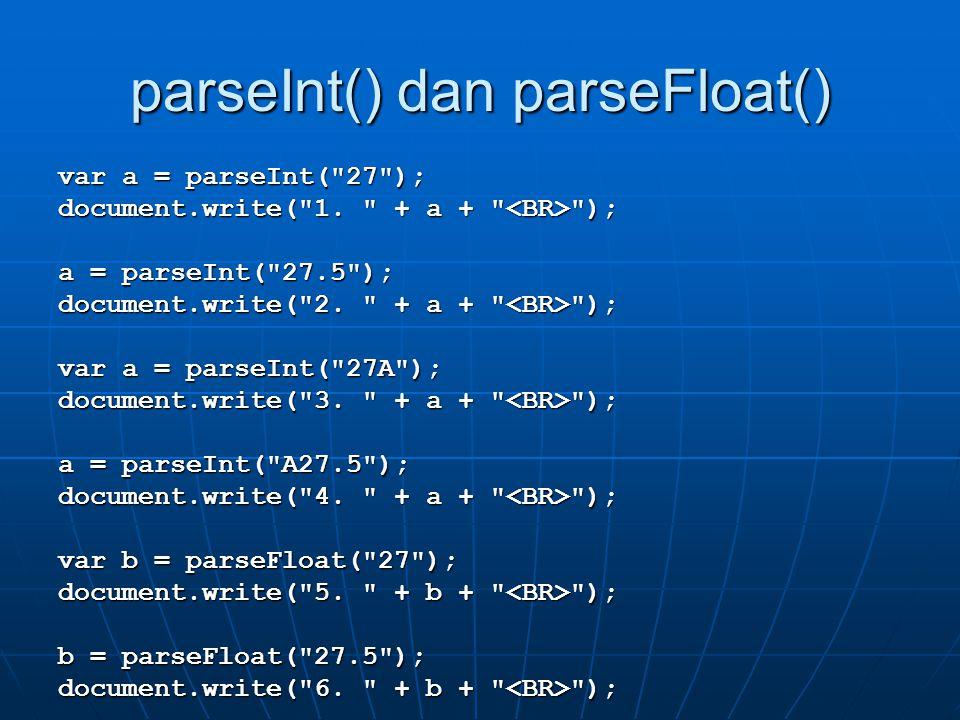 parseInt() dan parseFloat() var a = parseInt(