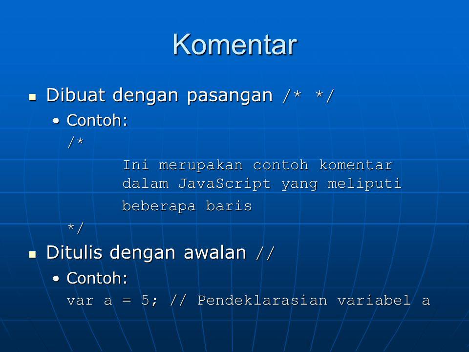 Komentar Dibuat dengan pasangan /* */ Dibuat dengan pasangan /* */ Contoh:Contoh:/* Ini merupakan contoh komentar dalam JavaScript yang meliputi beber