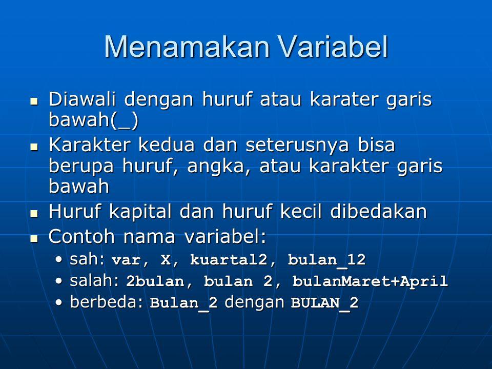 Menamakan Variabel Diawali dengan huruf atau karater garis bawah(_) Diawali dengan huruf atau karater garis bawah(_) Karakter kedua dan seterusnya bis