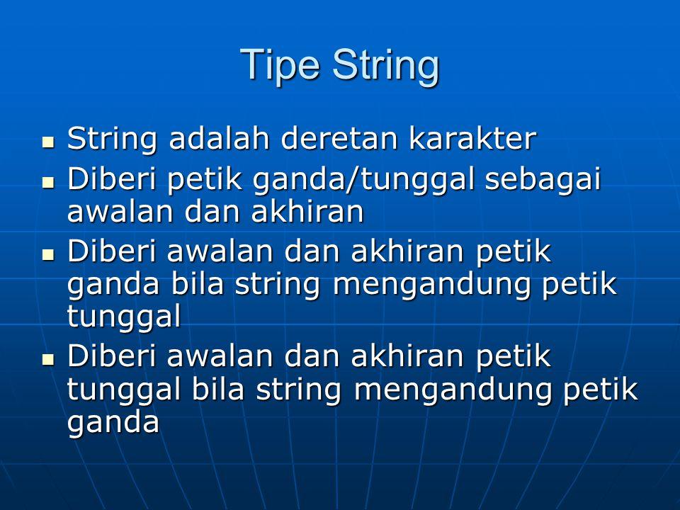 Tipe String String adalah deretan karakter String adalah deretan karakter Diberi petik ganda/tunggal sebagai awalan dan akhiran Diberi petik ganda/tun