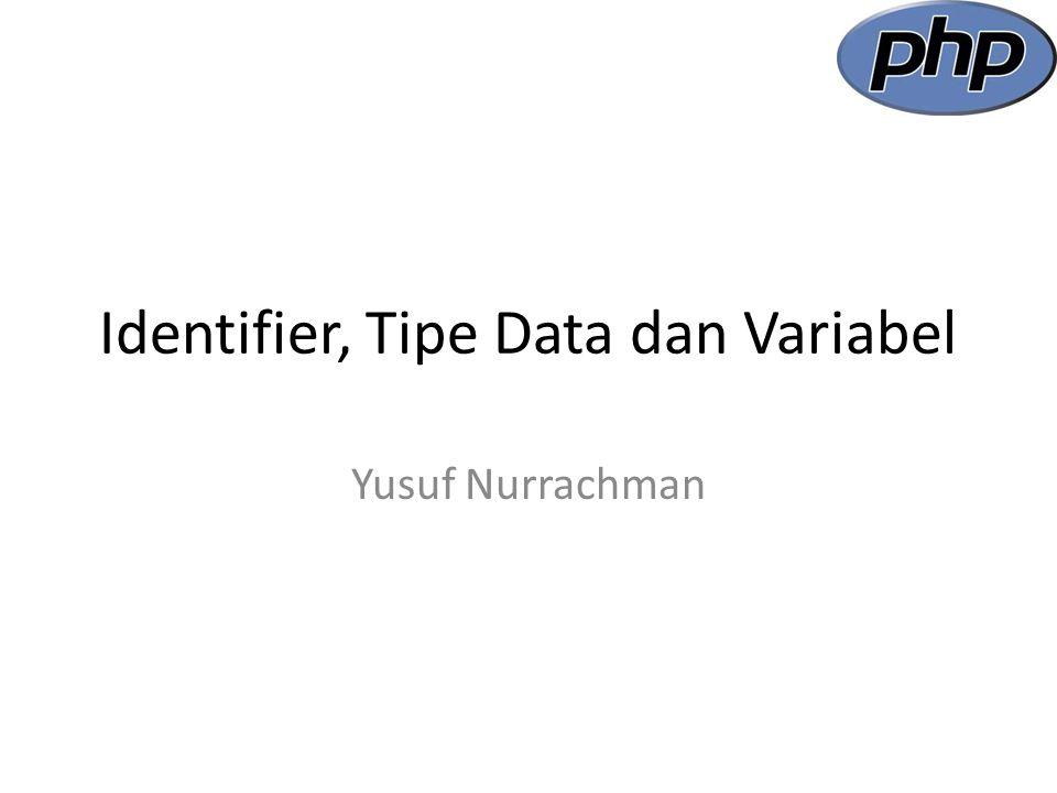 Identifier adalah suatu nama yang diciptakan oleh pemrogram untuk memberikan nama pada variabel, fungsi dan class.