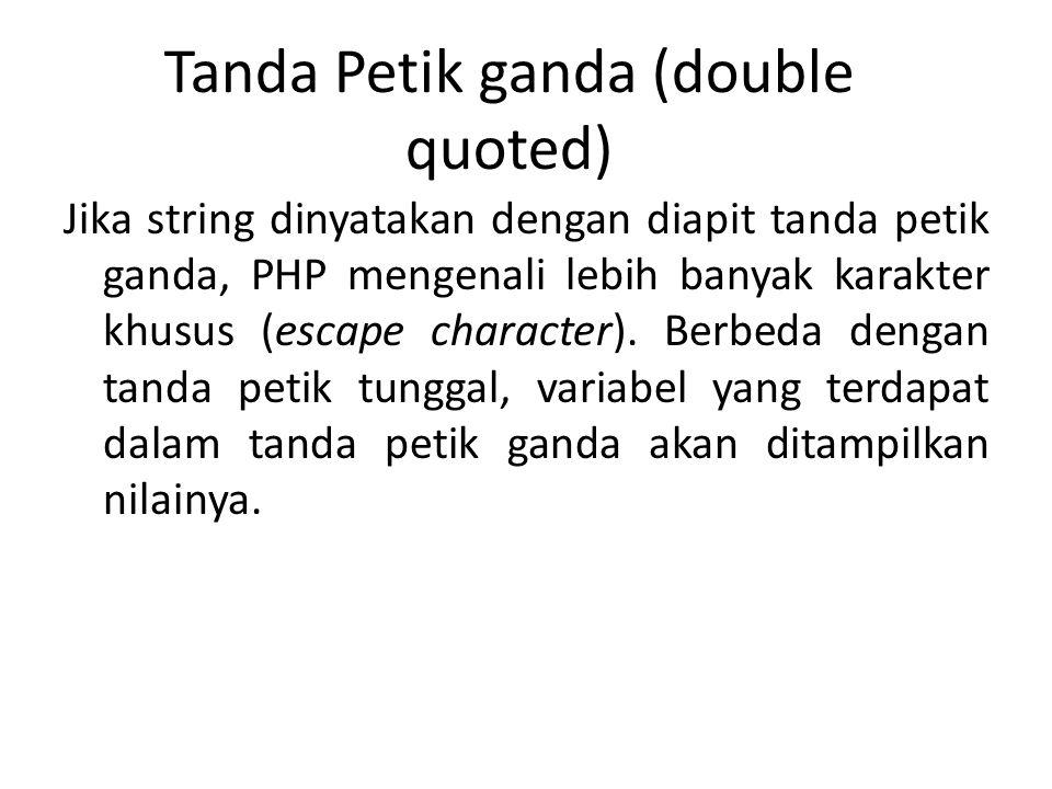 Tanda Petik ganda (double quoted) Jika string dinyatakan dengan diapit tanda petik ganda, PHP mengenali lebih banyak karakter khusus (escape character).
